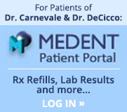 For Patients of Dr. Carnavale & Dr. DeCicco: Login to MEDENT Patient Portal. Rx Refills, Lab Results and more
