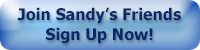 Join Sandy's Friends. Sign Up Now!