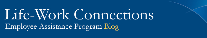 Life-Work Connections Employee Assistance Program Blog