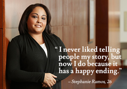 """I never liked telling people my story, but now I do because it has a happy ending."" - Stephanie Ramos, 26"