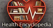 Browse the Health Encyclopedia