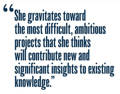 She gravitates towards the most difficult, ambitious projects.