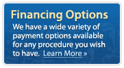 We have a wide variety of payment options available for any procedure you with to have.